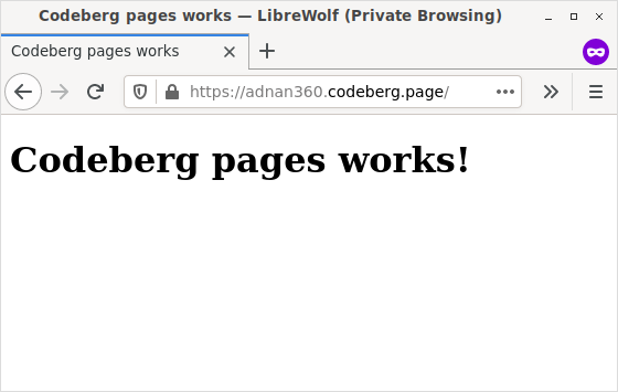 """adnan360.codeberg.page open on a private LibreWolf browser window to show as an example. The page says """"Codeberg pages works!"""""""